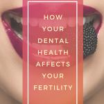 Dental Health and Fertility